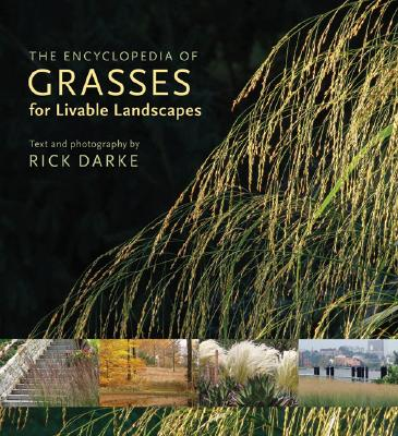 The Encyclopedia of Grasses for the Livable Landscape By Darke, Rick
